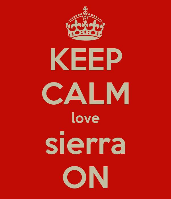 KEEP CALM love sierra ON