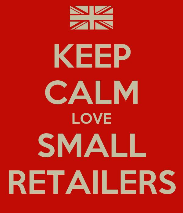 KEEP CALM LOVE SMALL RETAILERS