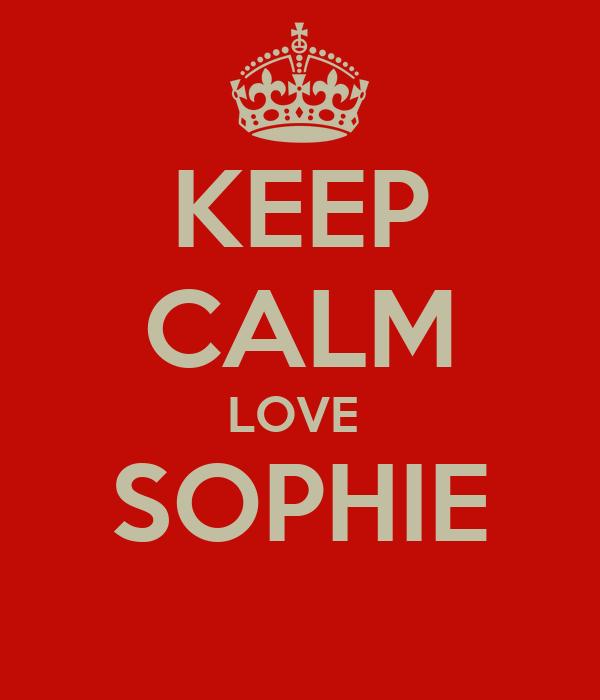 KEEP CALM LOVE  SOPHIE
