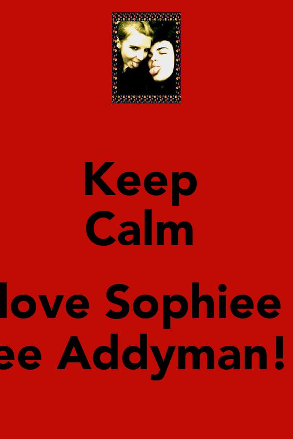 Keep  Calm                love Sophiee  Jaynee Addyman!!!<3