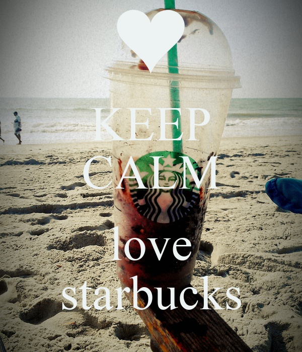 KEEP CALM  love starbucks