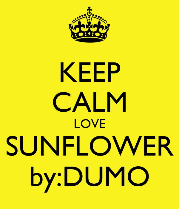 KEEP CALM LOVE SUNFLOWER by:DUMO