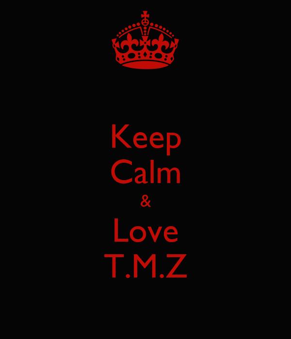 Keep Calm & Love T.M.Z