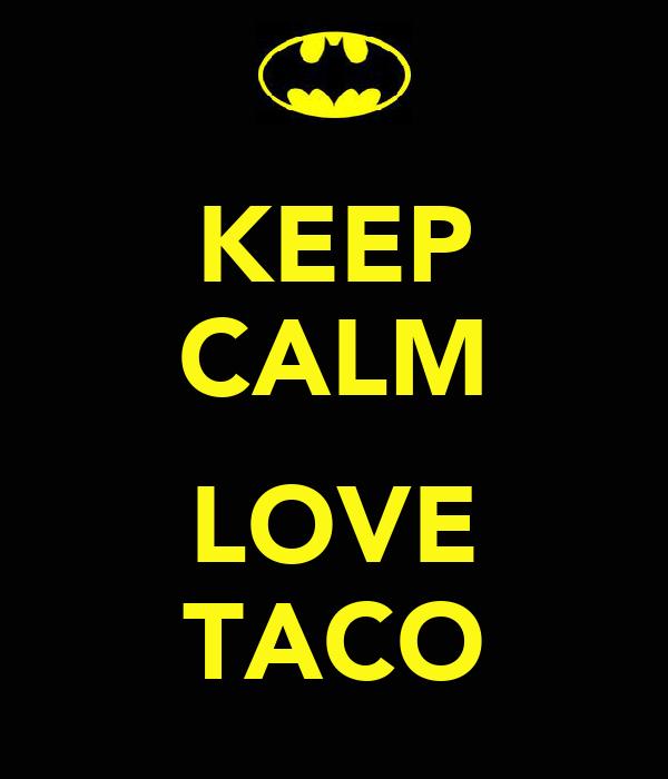 KEEP CALM  LOVE TACO