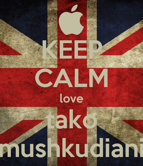 KEEP CALM love tako mushkudiani