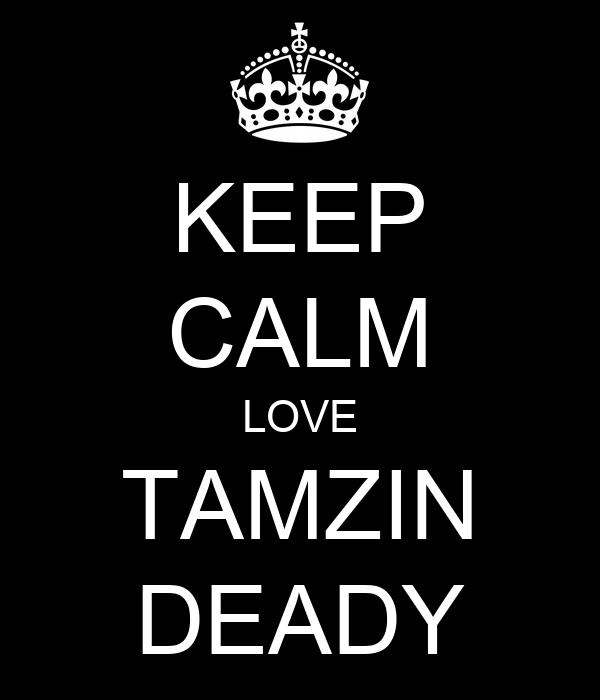 KEEP CALM LOVE TAMZIN DEADY