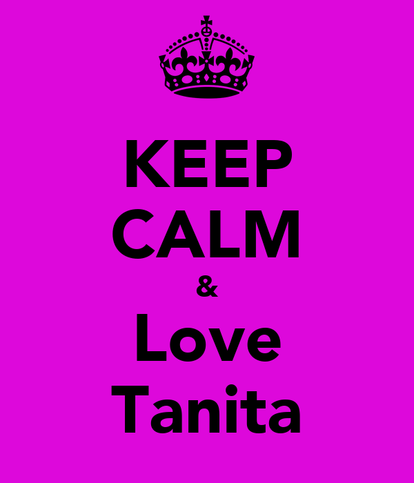 KEEP CALM & Love Tanita