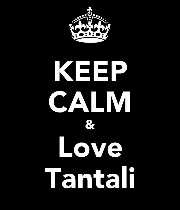 KEEP CALM & Love Tantali