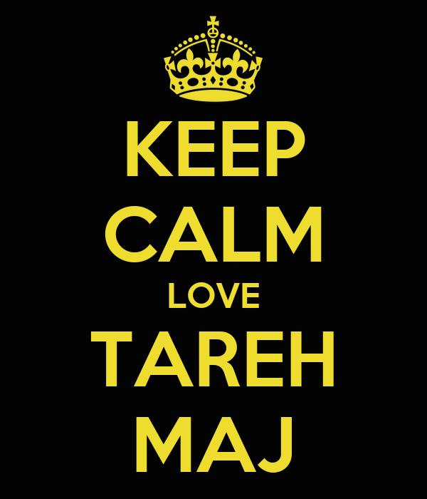 KEEP CALM LOVE TAREH MAJ