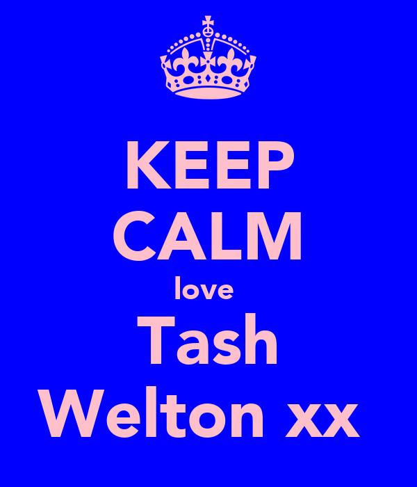 KEEP CALM love  Tash Welton xx