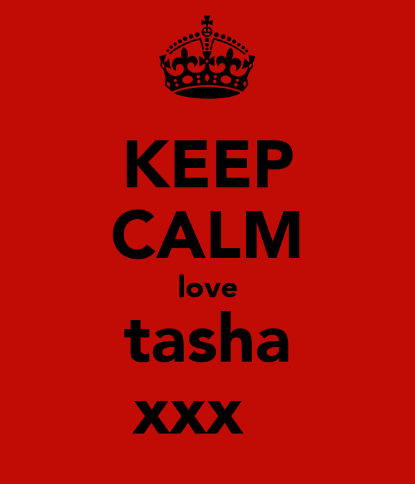 KEEP CALM love tasha xxx