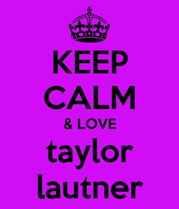 KEEP CALM & LOVE taylor lautner