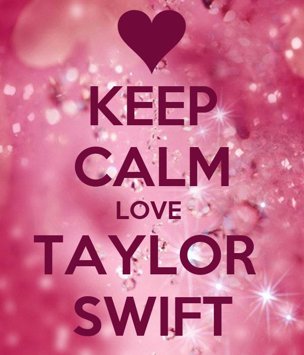 KEEP CALM LOVE  TAYLOR  SWIFT