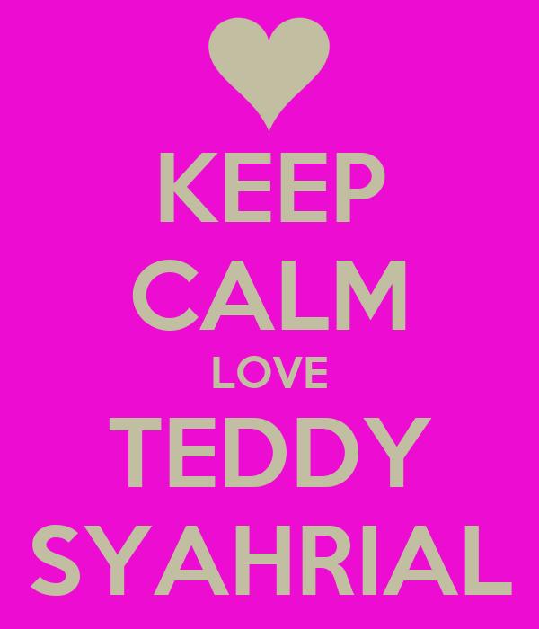 KEEP CALM LOVE TEDDY SYAHRIAL