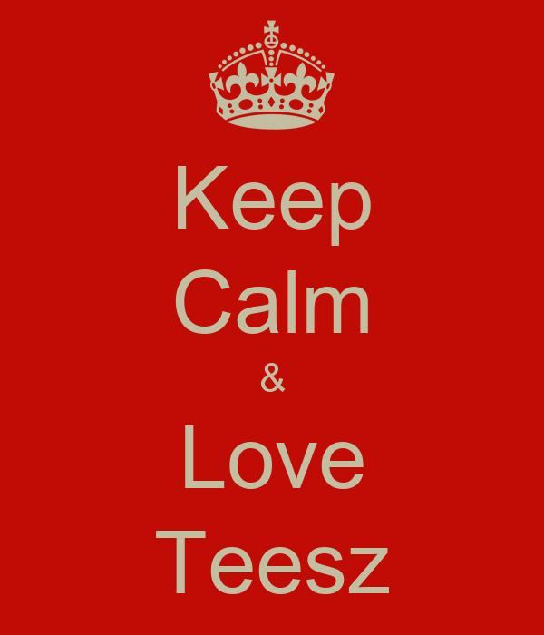 Keep Calm & Love Teesz