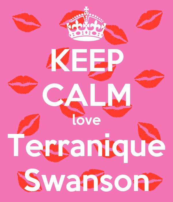 KEEP CALM love Terranique Swanson