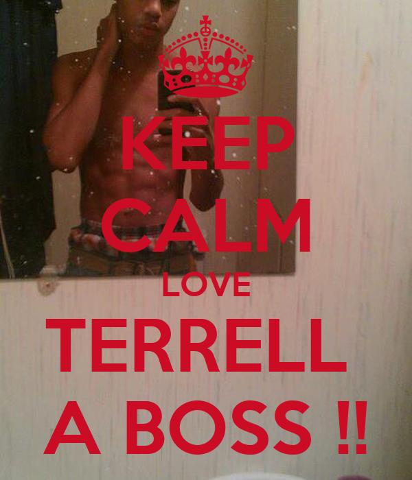 KEEP CALM LOVE TERRELL  A BOSS !!