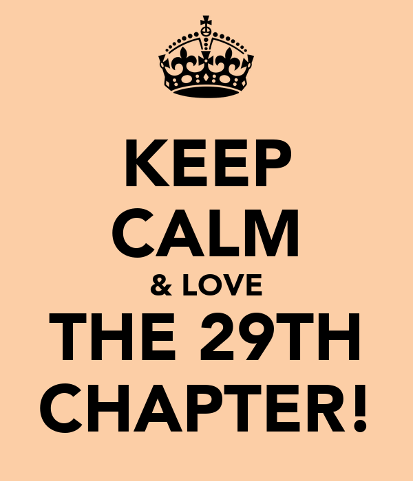 KEEP CALM & LOVE THE 29TH CHAPTER!