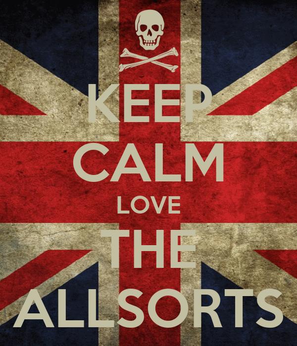 KEEP CALM LOVE THE ALLSORTS