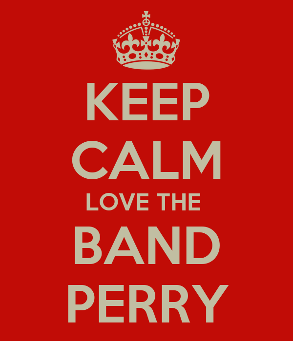 KEEP CALM LOVE THE  BAND PERRY