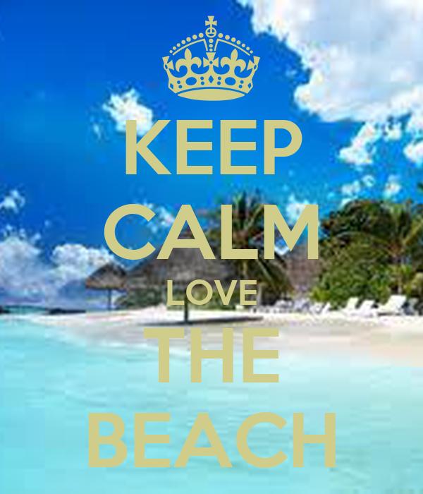 KEEP CALM LOVE THE BEACH