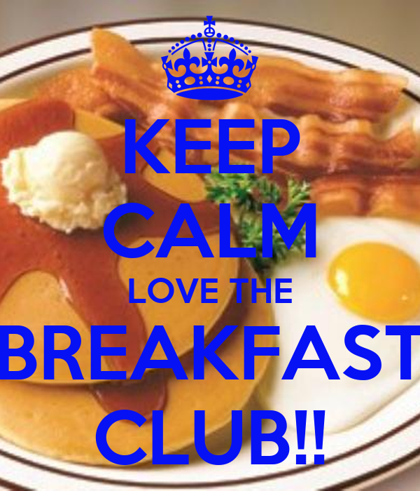 KEEP CALM LOVE THE  BREAKFAST  CLUB!!