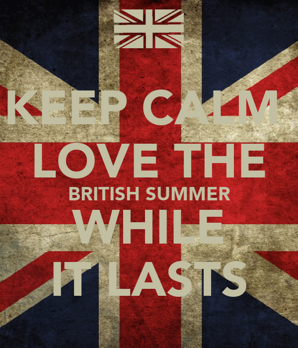 KEEP CALM  LOVE THE BRITISH SUMMER WHILE IT LASTS