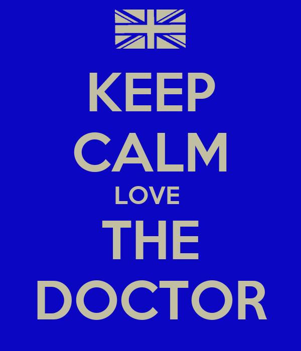 KEEP CALM LOVE  THE DOCTOR