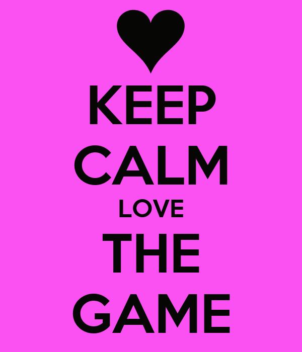 KEEP CALM LOVE THE GAME