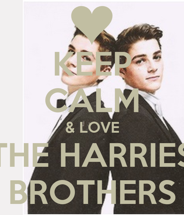 KEEP CALM & LOVE THE HARRIES BROTHERS