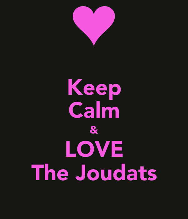 Keep Calm & LOVE The Joudats