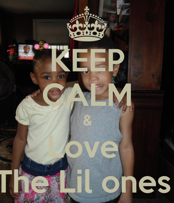 KEEP CALM & Love  The Lil ones