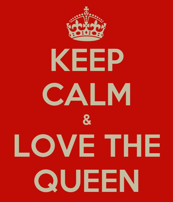 KEEP CALM & LOVE THE QUEEN