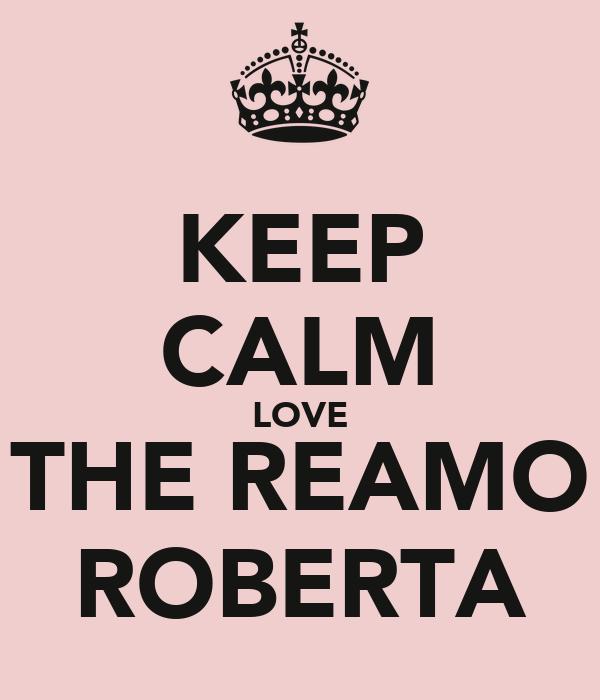 KEEP CALM LOVE THE REAMO ROBERTA