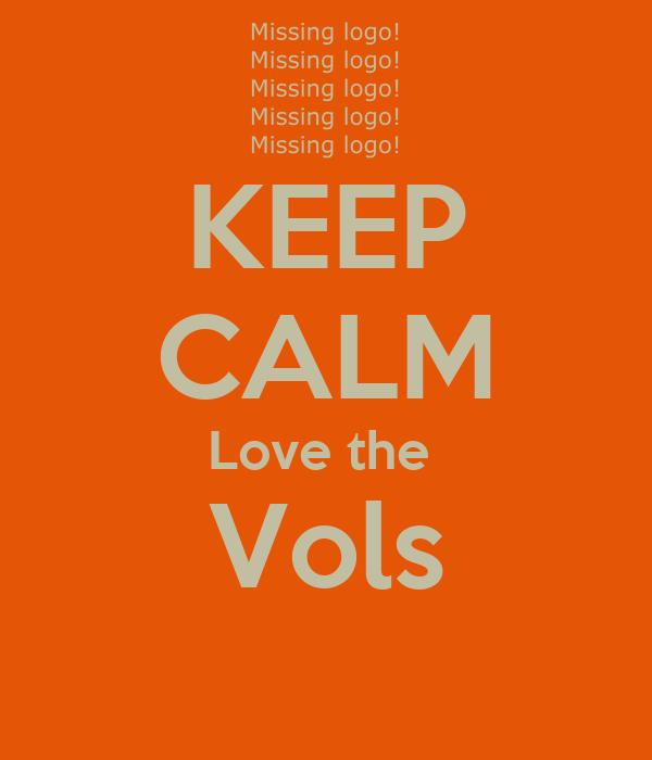 KEEP CALM Love the  Vols