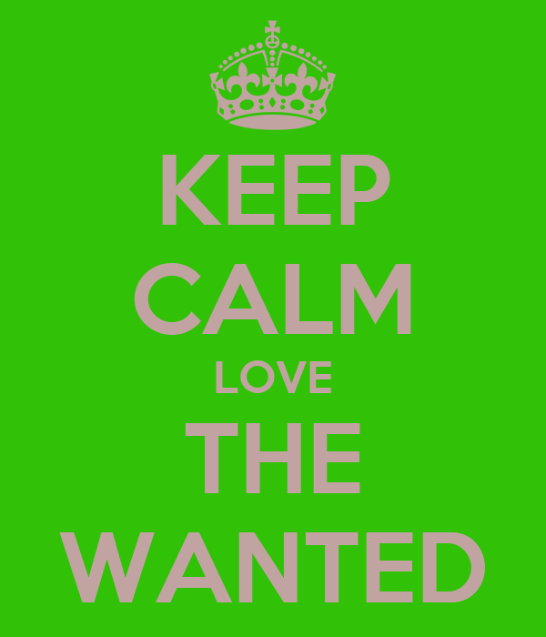 KEEP CALM LOVE THE WANTED