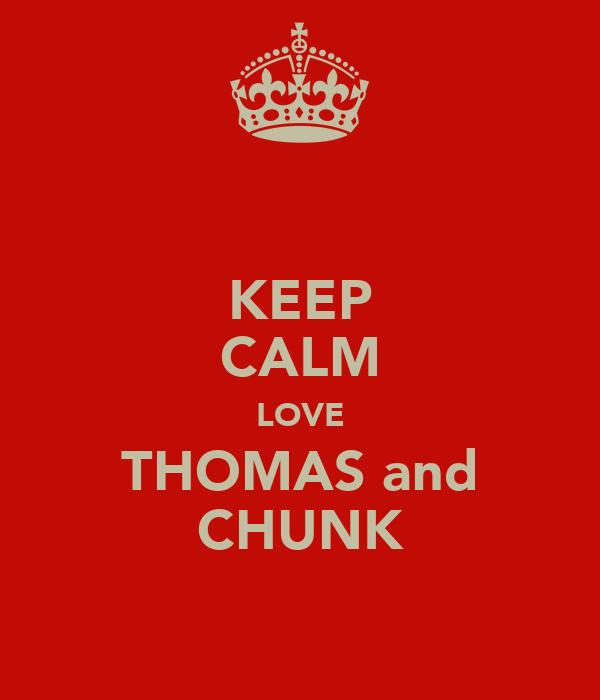 KEEP CALM LOVE THOMAS and CHUNK