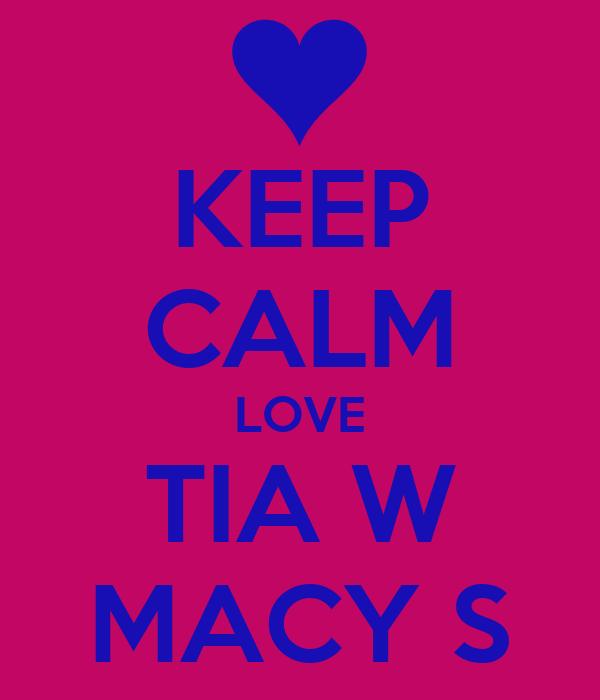 KEEP CALM LOVE TIA W MACY S