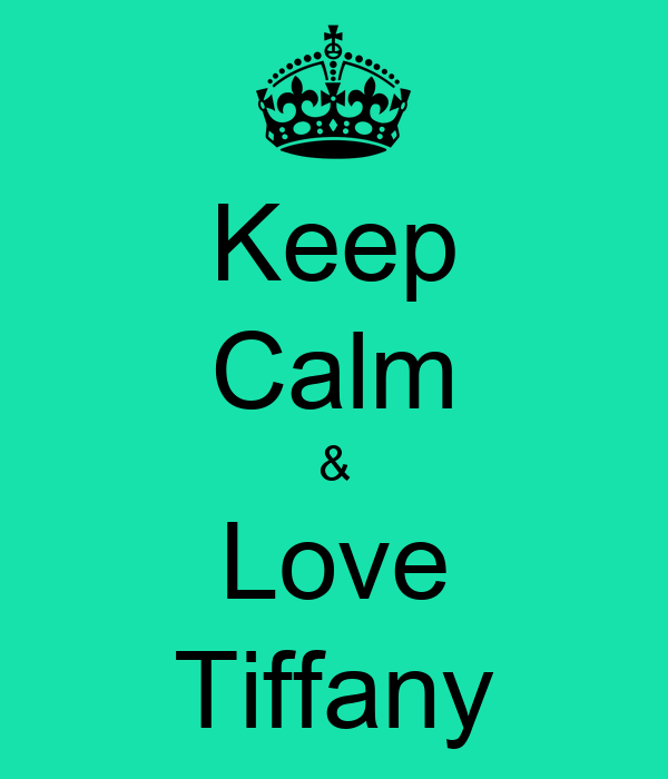 Keep Calm & Love Tiffany