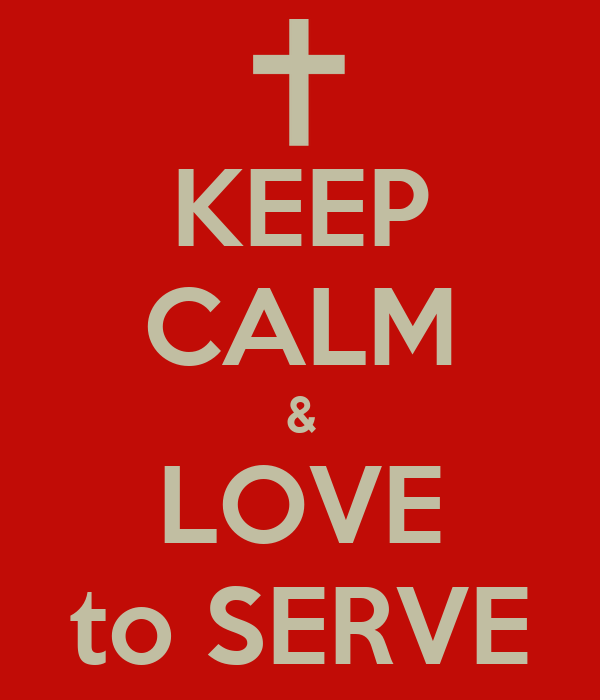 KEEP CALM & LOVE to SERVE