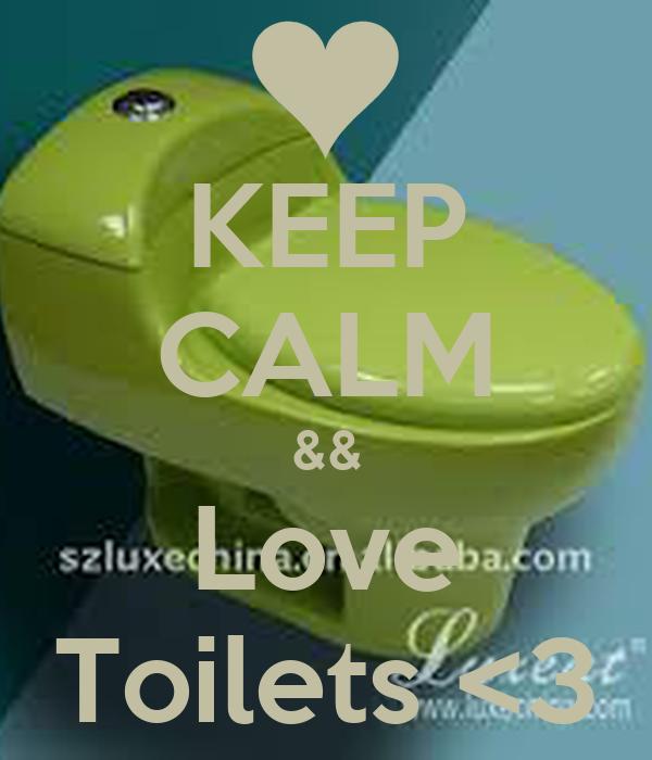 KEEP CALM && Love Toilets <3