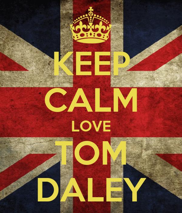 KEEP CALM LOVE TOM DALEY