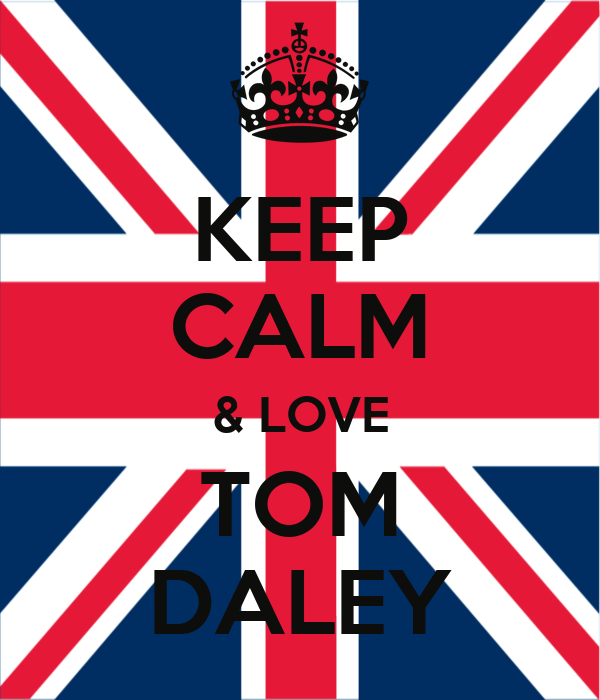 KEEP CALM & LOVE TOM DALEY