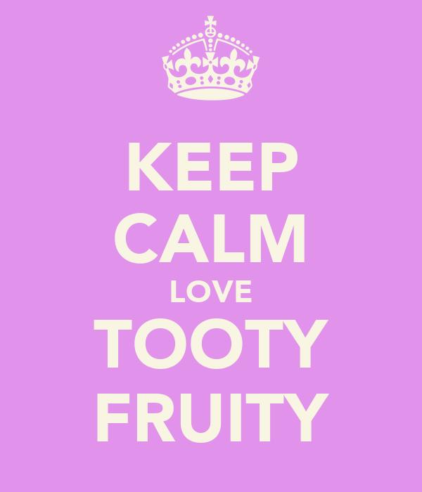 KEEP CALM LOVE TOOTY FRUITY
