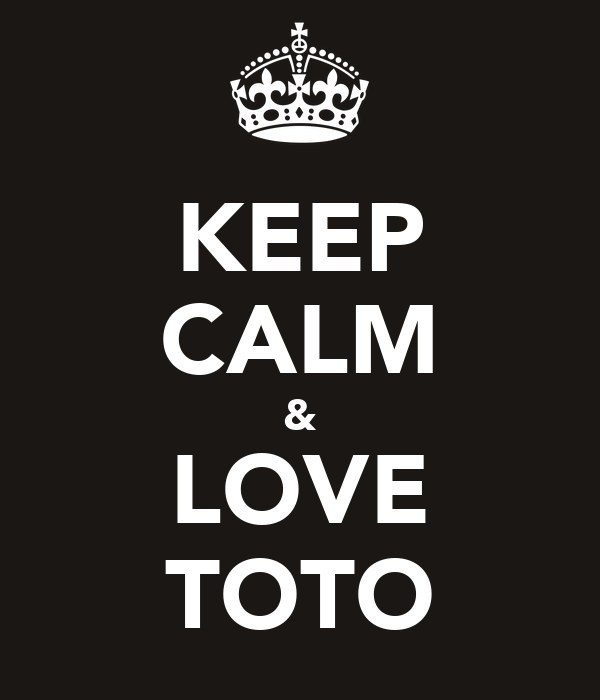 KEEP CALM & LOVE TOTO