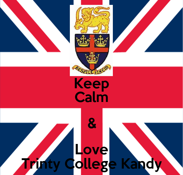 Keep Calm & Love Trinty College Kandy