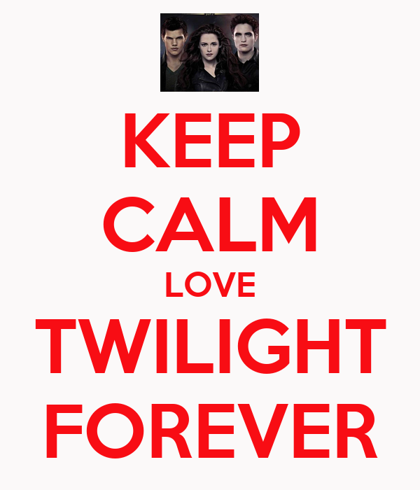 KEEP CALM LOVE TWILIGHT FOREVER