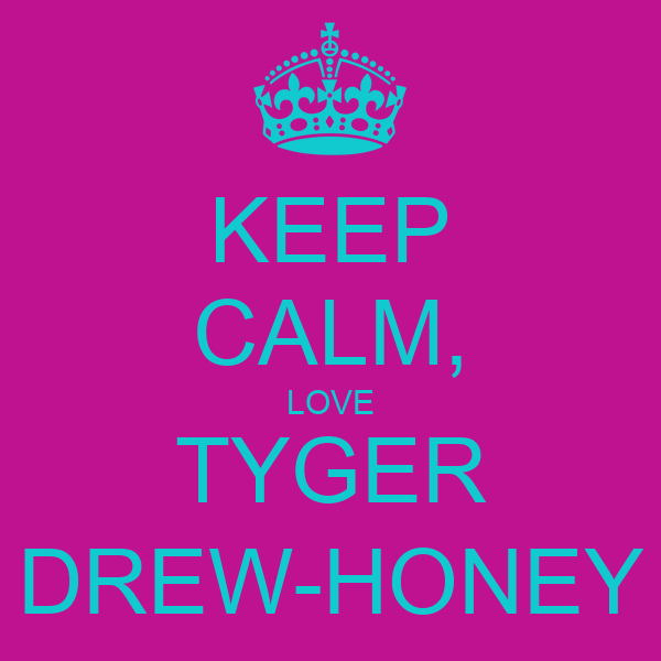 KEEP CALM, LOVE TYGER DREW-HONEY