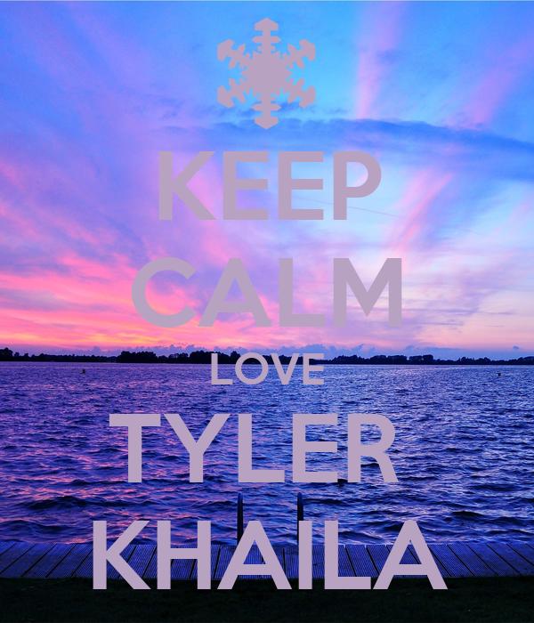 KEEP CALM LOVE TYLER  KHAILA