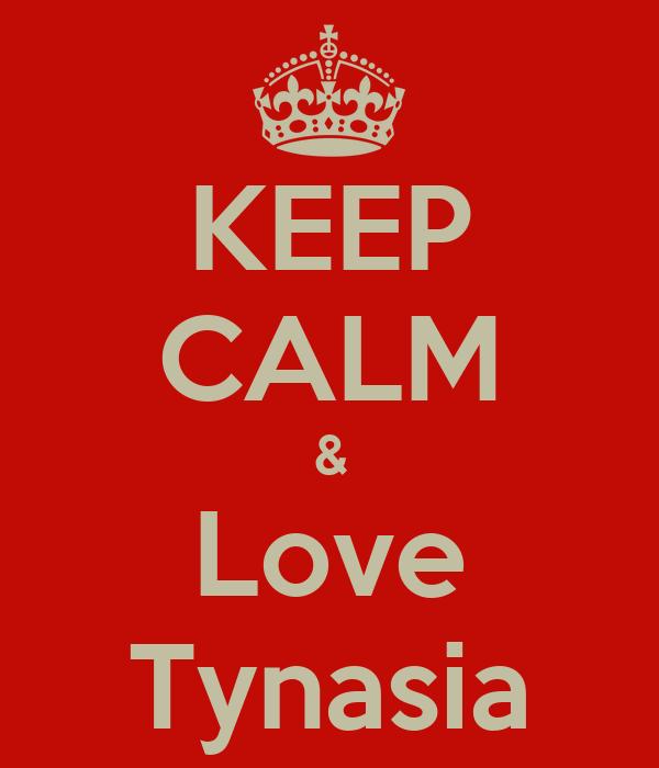 KEEP CALM & Love Tynasia